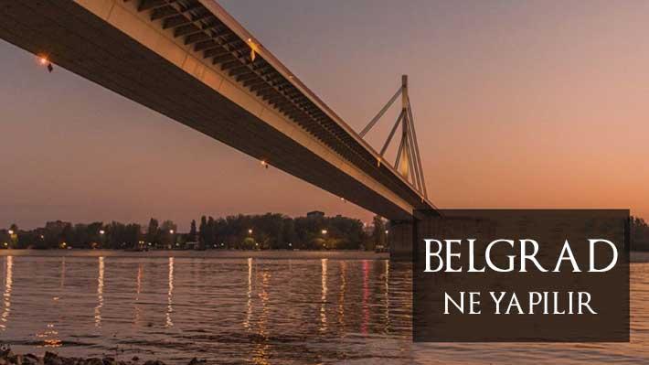 Belgrad Ne Yapılır