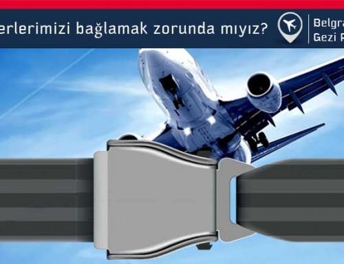 Uçakta kemerlerimizi bağlamak zorunda mıyız?